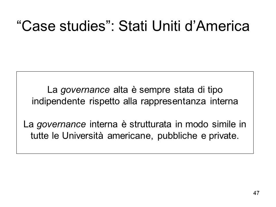 47 Case studies : Stati Uniti d'America La governance alta è sempre stata di tipo indipendente rispetto alla rappresentanza interna La governance interna è strutturata in modo simile in tutte le Università americane, pubbliche e private.