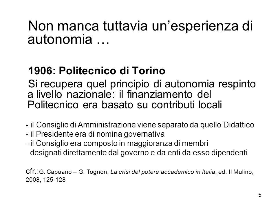 55 Non manca tuttavia un'esperienza di autonomia … 1906: Politecnico di Torino Si recupera quel principio di autonomia respinto a livello nazionale: i