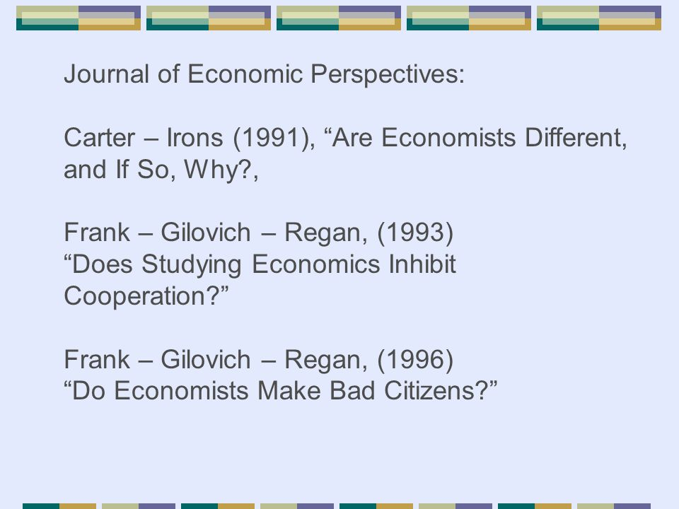 """Journal of Economic Perspectives: Carter – Irons (1991), """"Are Economists Different, and If So, Why?, Frank – Gilovich – Regan, (1993) """"Does Studying E"""