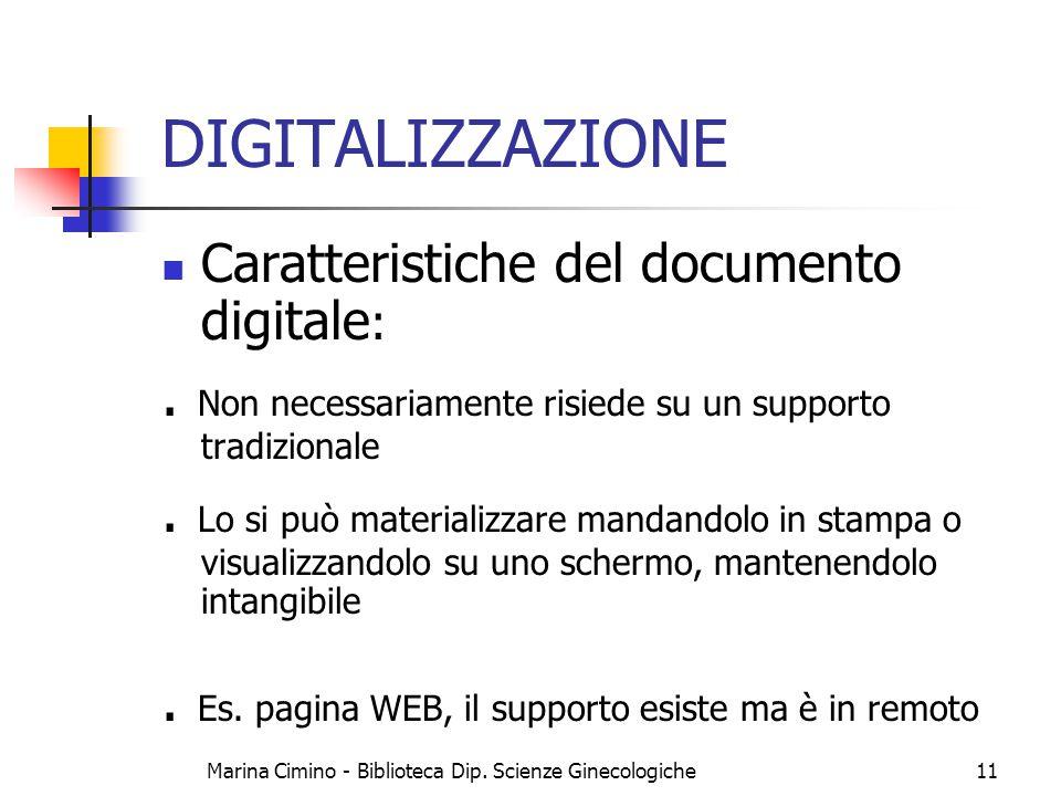Marina Cimino - Biblioteca Dip. Scienze Ginecologiche11 DIGITALIZZAZIONE Caratteristiche del documento digitale :. Non necessariamente risiede su un s