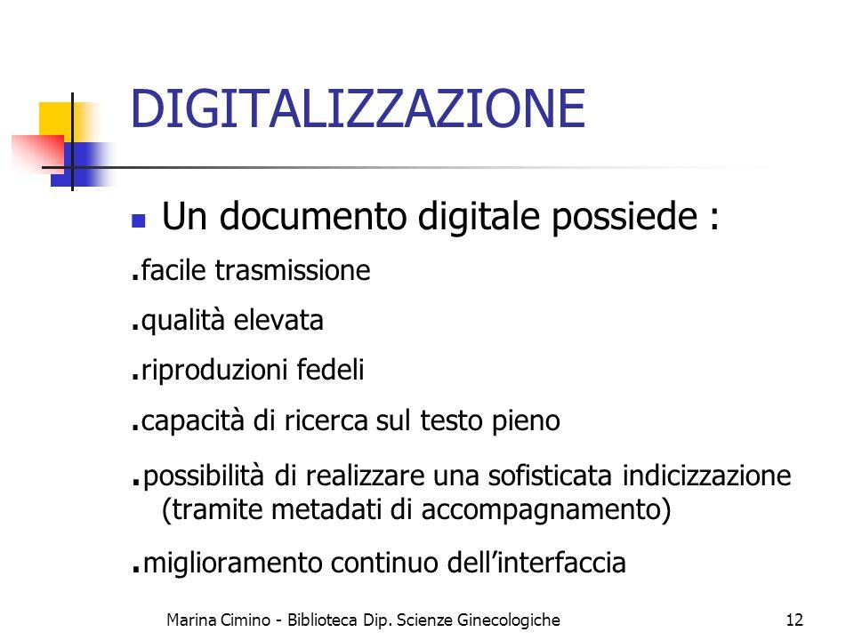 Marina Cimino - Biblioteca Dip. Scienze Ginecologiche12 DIGITALIZZAZIONE Un documento digitale possiede :. facile trasmissione. qualità elevata. ripro
