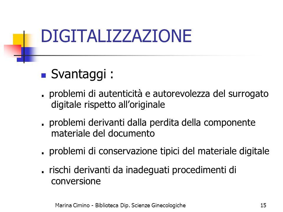 Marina Cimino - Biblioteca Dip. Scienze Ginecologiche15 DIGITALIZZAZIONE Svantaggi :. problemi di autenticità e autorevolezza del surrogato digitale r