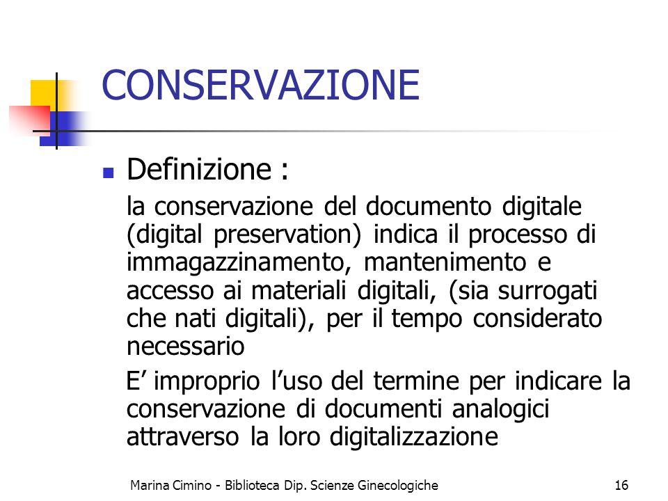 Marina Cimino - Biblioteca Dip. Scienze Ginecologiche16 CONSERVAZIONE Definizione : la conservazione del documento digitale (digital preservation) ind