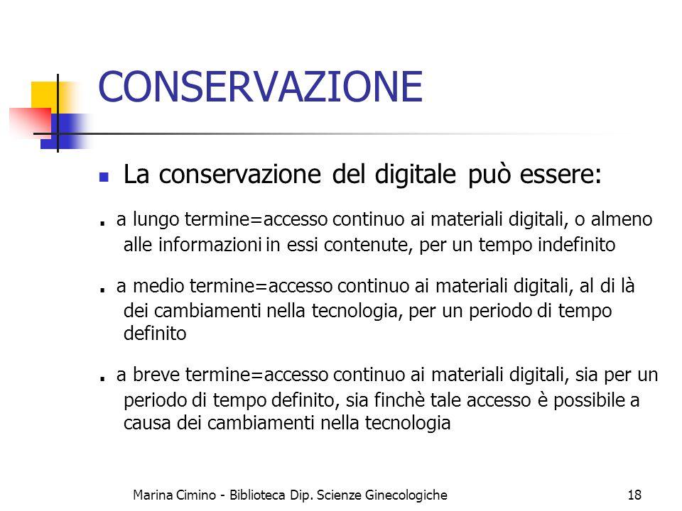 Marina Cimino - Biblioteca Dip. Scienze Ginecologiche18 CONSERVAZIONE La conservazione del digitale può essere:. a lungo termine=accesso continuo ai m