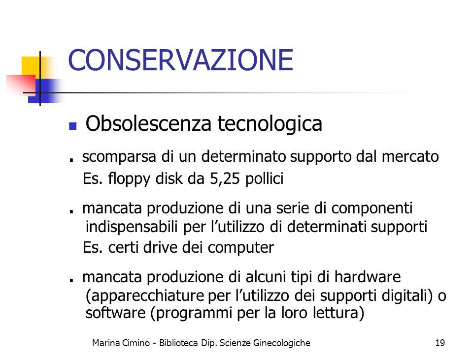 Marina Cimino - Biblioteca Dip. Scienze Ginecologiche19 CONSERVAZIONE Obsolescenza tecnologica. scomparsa di un determinato supporto dal mercato Es. f