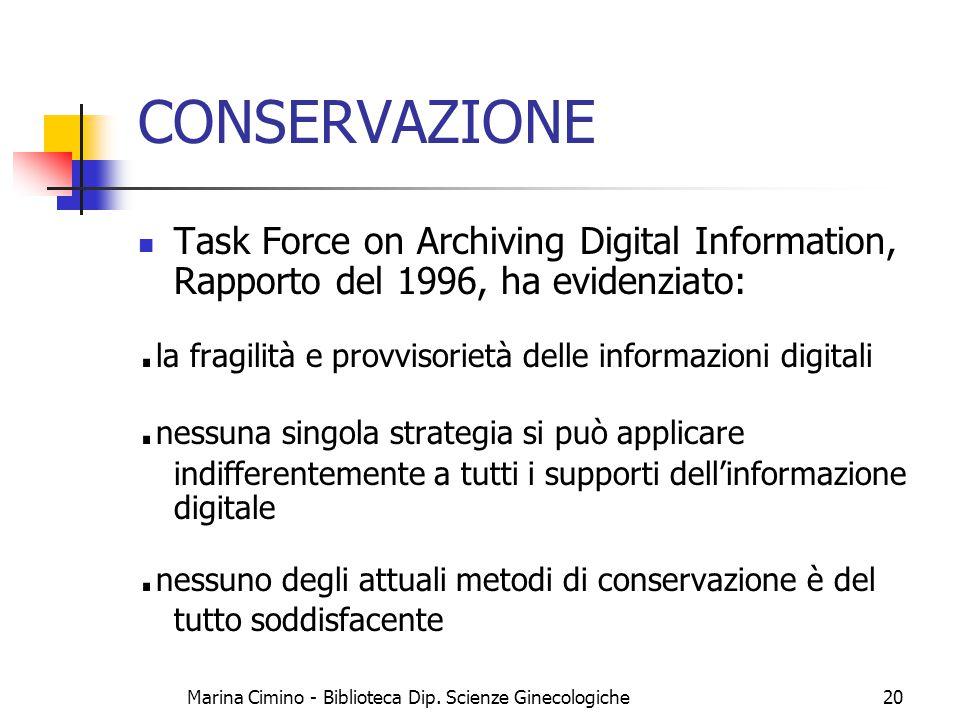 Marina Cimino - Biblioteca Dip. Scienze Ginecologiche20 CONSERVAZIONE Task Force on Archiving Digital Information, Rapporto del 1996, ha evidenziato:.