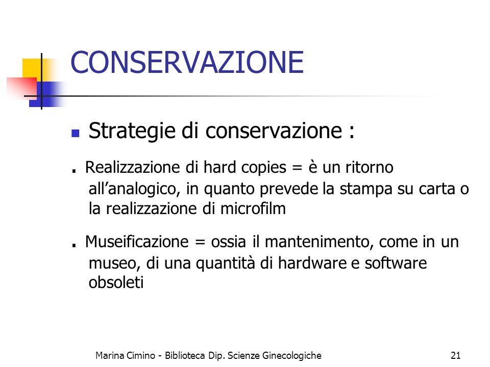 Marina Cimino - Biblioteca Dip. Scienze Ginecologiche21 CONSERVAZIONE Strategie di conservazione :. Realizzazione di hard copies = è un ritorno all'an
