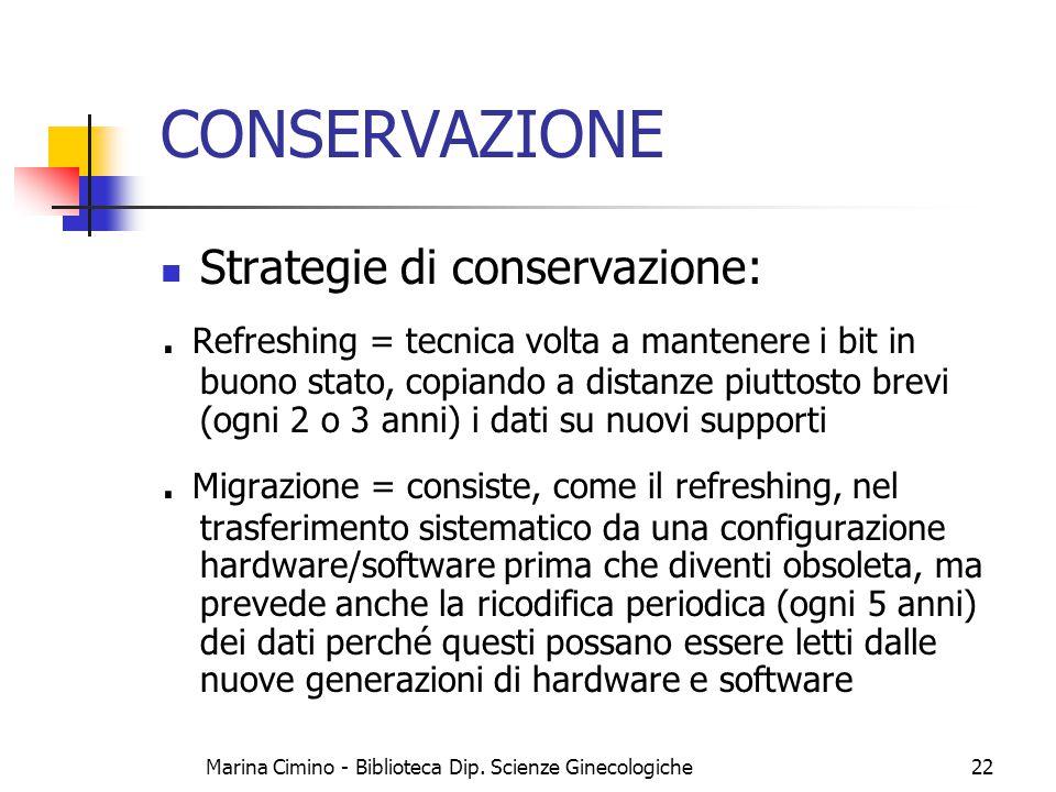 Marina Cimino - Biblioteca Dip. Scienze Ginecologiche22 CONSERVAZIONE Strategie di conservazione:. Refreshing = tecnica volta a mantenere i bit in buo