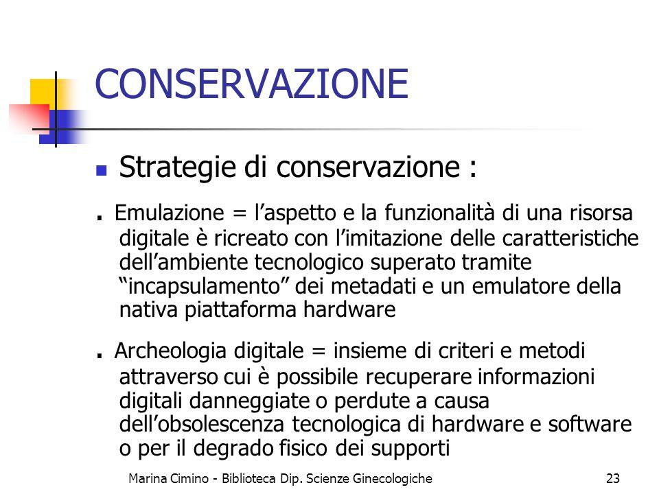 Marina Cimino - Biblioteca Dip. Scienze Ginecologiche23 CONSERVAZIONE Strategie di conservazione :. Emulazione = l'aspetto e la funzionalità di una ri