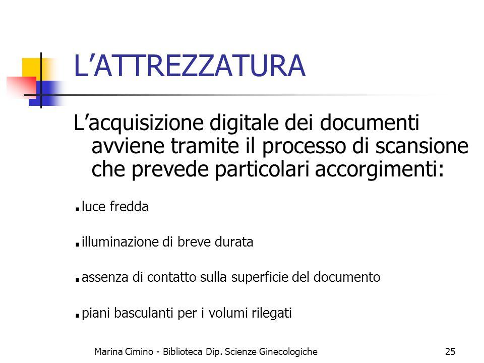 Marina Cimino - Biblioteca Dip. Scienze Ginecologiche25 L'ATTREZZATURA L'acquisizione digitale dei documenti avviene tramite il processo di scansione