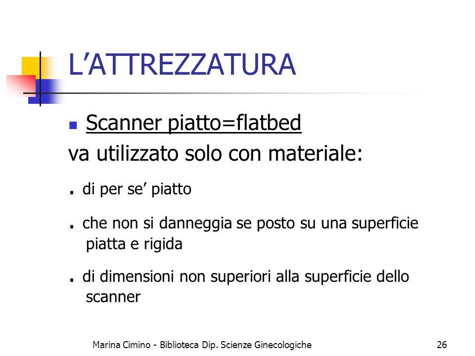 Marina Cimino - Biblioteca Dip. Scienze Ginecologiche26 L'ATTREZZATURA Scanner piatto=flatbed va utilizzato solo con materiale:. di per se' piatto. ch