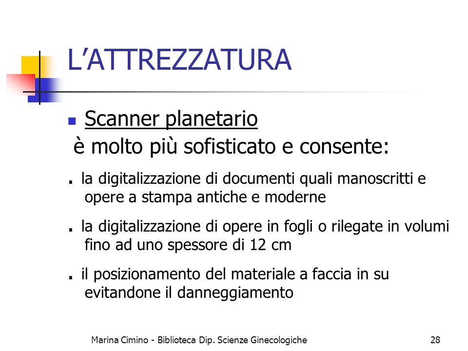 Marina Cimino - Biblioteca Dip. Scienze Ginecologiche28 L'ATTREZZATURA Scanner planetario è molto più sofisticato e consente:. la digitalizzazione di