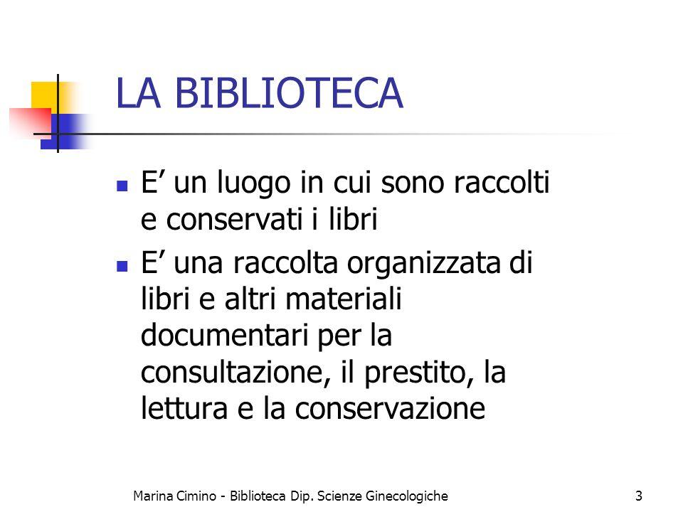 Marina Cimino - Biblioteca Dip. Scienze Ginecologiche3 LA BIBLIOTECA E' un luogo in cui sono raccolti e conservati i libri E' una raccolta organizzata