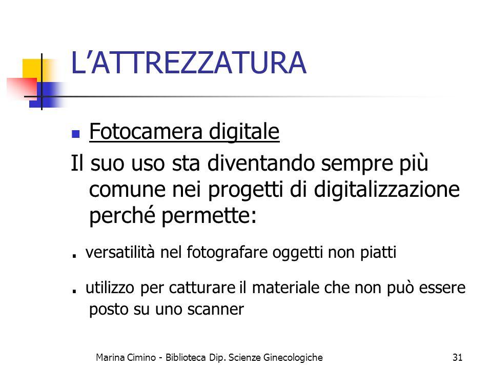 Marina Cimino - Biblioteca Dip. Scienze Ginecologiche31 L'ATTREZZATURA Fotocamera digitale Il suo uso sta diventando sempre più comune nei progetti di