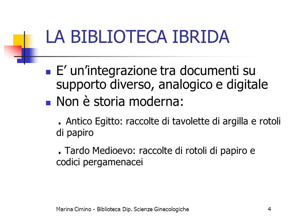 Marina Cimino - Biblioteca Dip. Scienze Ginecologiche4 LA BIBLIOTECA IBRIDA E' un'integrazione tra documenti su supporto diverso, analogico e digitale