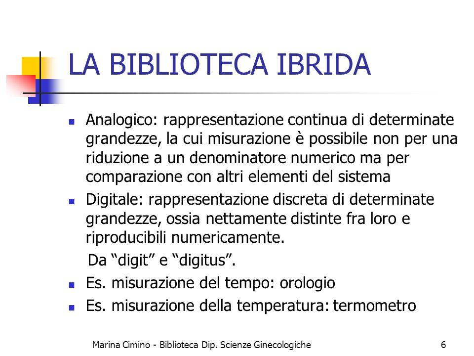 Marina Cimino - Biblioteca Dip. Scienze Ginecologiche6 LA BIBLIOTECA IBRIDA Analogico: rappresentazione continua di determinate grandezze, la cui misu