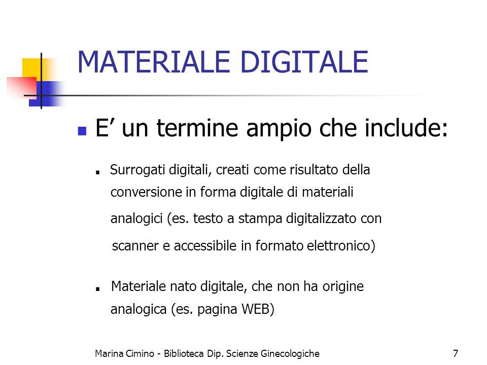 Marina Cimino - Biblioteca Dip. Scienze Ginecologiche7 MATERIALE DIGITALE E' un termine ampio che include:. Surrogati digitali, creati come risultato