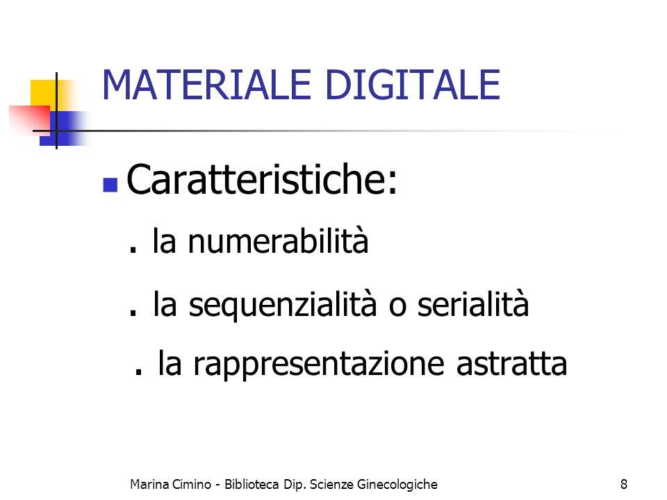Marina Cimino - Biblioteca Dip. Scienze Ginecologiche8 MATERIALE DIGITALE Caratteristiche:. la numerabilità. la sequenzialità o serialità. la rapprese