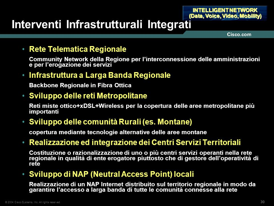 30 © 2004 Cisco Systems, Inc. All rights reserved. Interventi Infrastrutturali Integrati Rete Telematica Regionale Community Network della Regione per