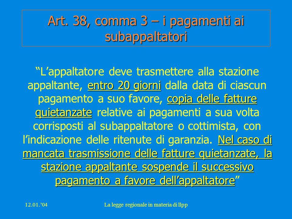 12.01.'04La legge regionale in materia di llpp Art. 38, comma 3 – i pagamenti ai subappaltatori entro 20 giorni copia delle fatture quietanzate Nel ca