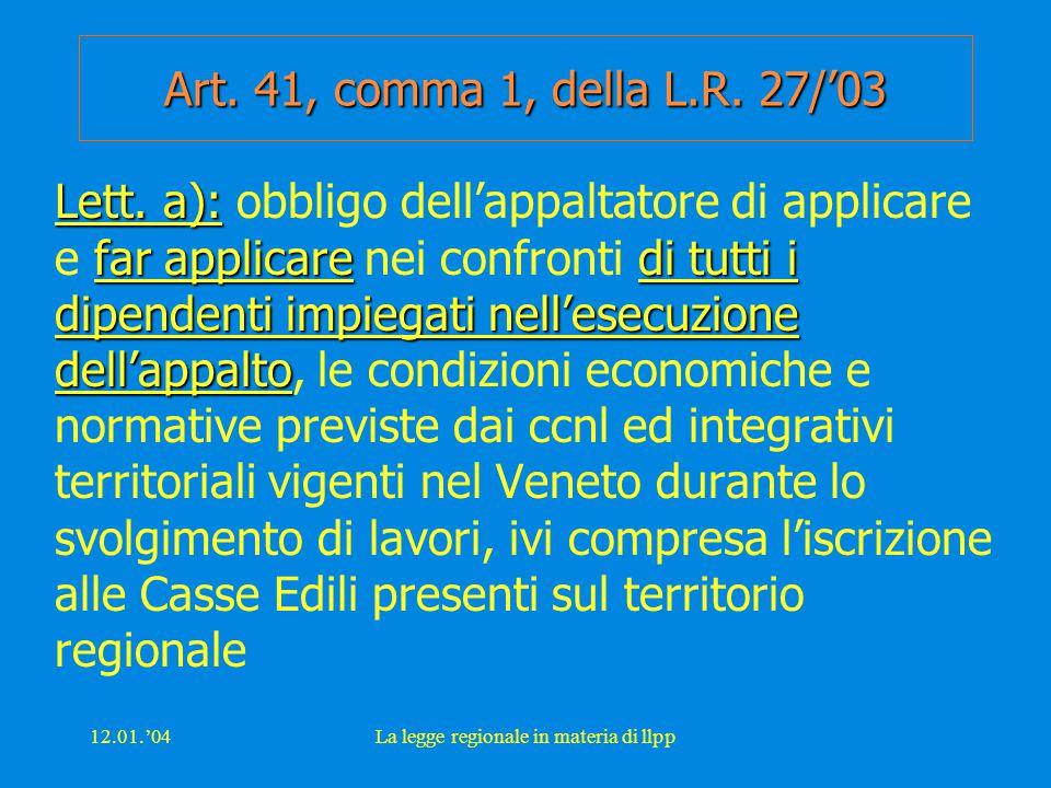 12.01.'04La legge regionale in materia di llpp Art. 41, comma 1, della L.R. 27/'03 Lett. a): far applicaredi tutti i dipendenti impiegati nell'esecuzi