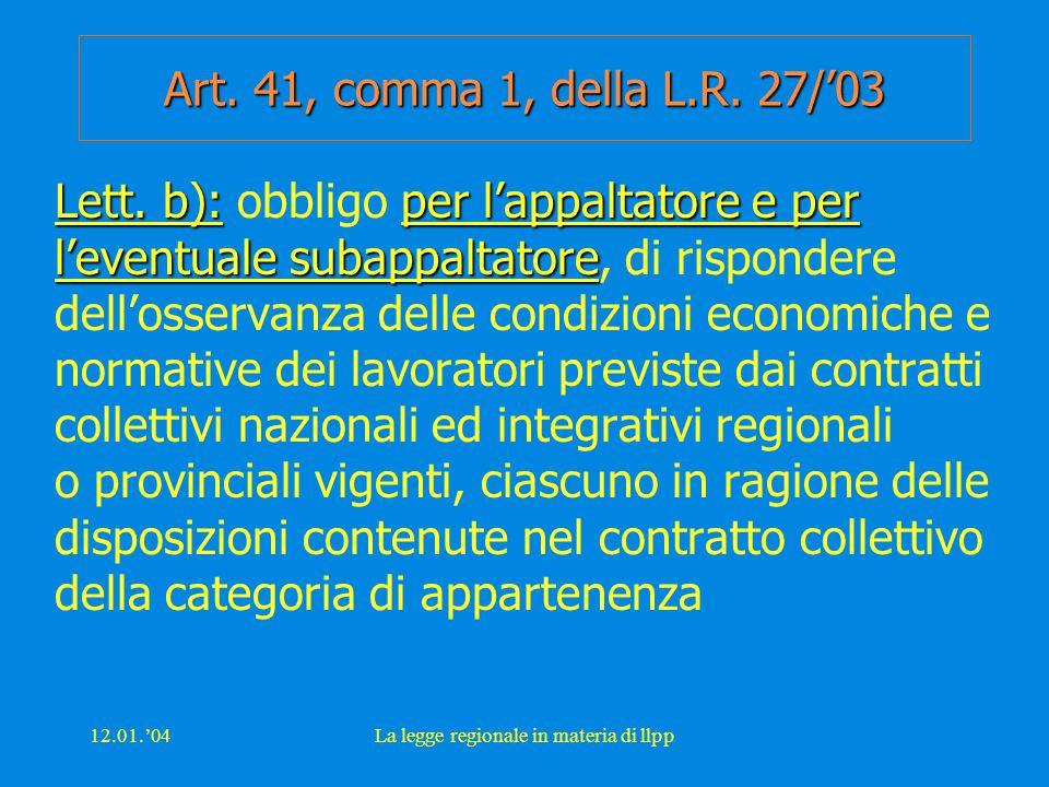 12.01.'04La legge regionale in materia di llpp Art. 41, comma 1, della L.R. 27/'03 Lett. b):per l'appaltatore e per l'eventuale subappaltatore Lett. b