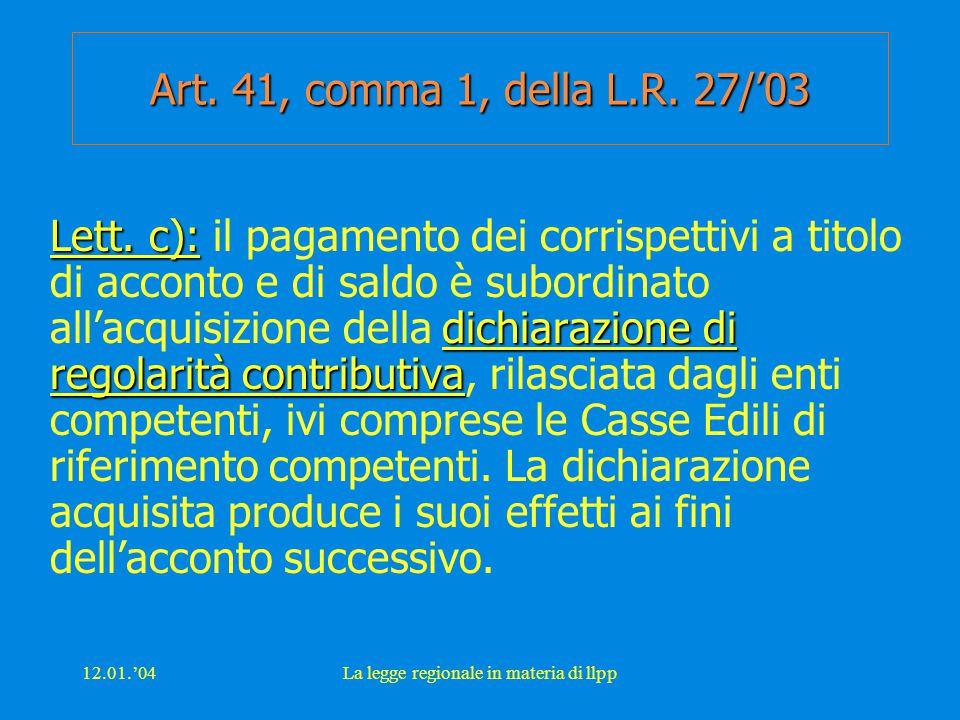 12.01.'04La legge regionale in materia di llpp Art. 41, comma 1, della L.R. 27/'03 Lett. c): dichiarazione di regolarità contributiva Lett. c): il pag