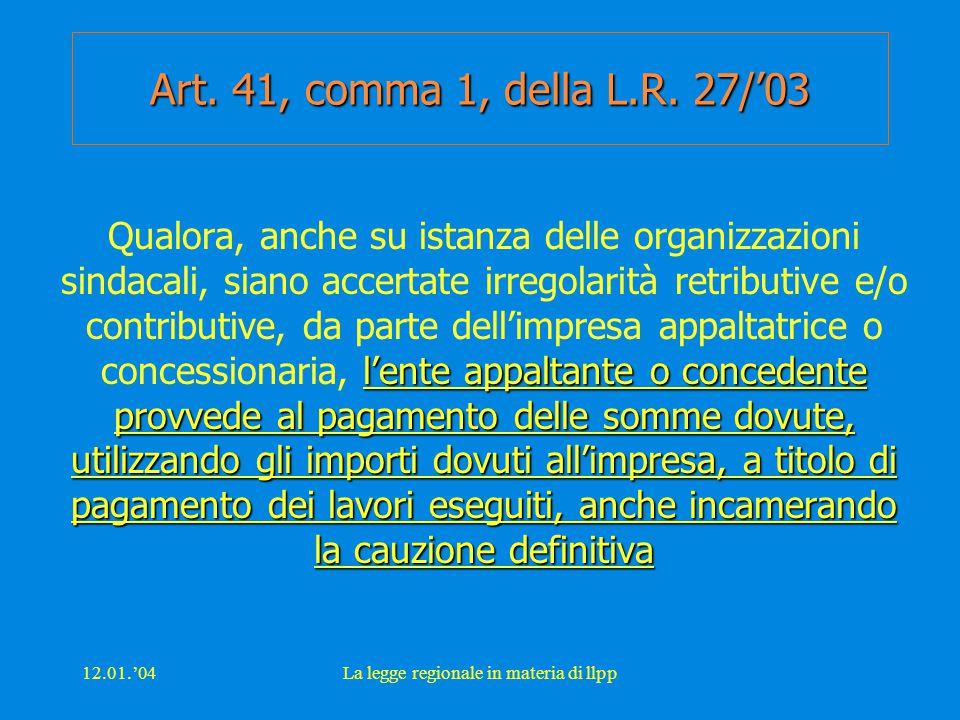 12.01.'04La legge regionale in materia di llpp Art. 41, comma 1, della L.R. 27/'03 l'ente appaltante o concedente provvede al pagamento delle somme do