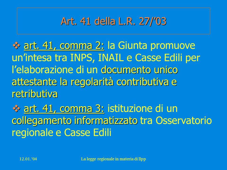 12.01.'04La legge regionale in materia di llpp Art. 41 della L.R. 27/'03  art. 41, comma 2: documento unico attestante la regolarità contributiva e r