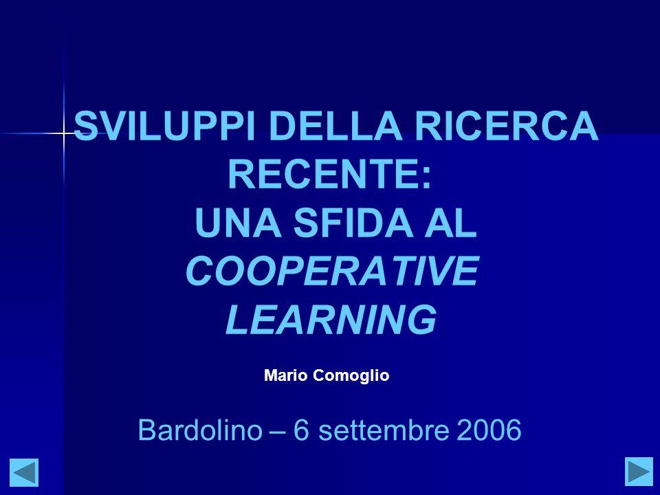 SVILUPPI DELLA RICERCA RECENTE: UNA SFIDA AL COOPERATIVE LEARNING Bardolino – 6 settembre 2006 Mario Comoglio