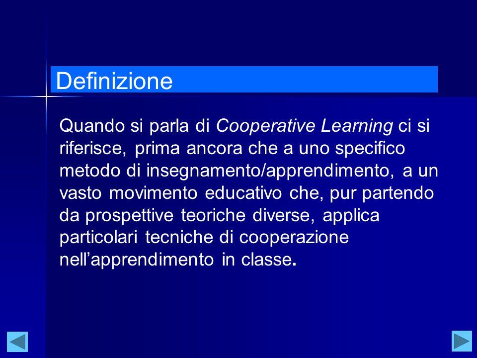 David e Roger Johnson: Learning Togheter L'interdipendenza positiva (la percezione da parte dei membri del gruppo di galleggiare o sprofondare insieme) (1) La responsabilità individuale (lo sforzo e l'impegno dei singoli membri per il conseguimento dell'obiettivo di gruppo); (2) L'interazione promozionale faccia a faccia facilita il contributo, l'ascolto, la collaborazione, la fiducia reciproca, della accettazione e l'aiuto; (3) Le abilità sociali (comunicazione, leadership distribuita, risoluzione di conflitti) insegnate e apprese; (4) Controllo da parte dell'insegnante dei comportamenti richiesti da eseguire in gruppo (monitoring) e valutazione del lavoro svolto in gruppo (processing).