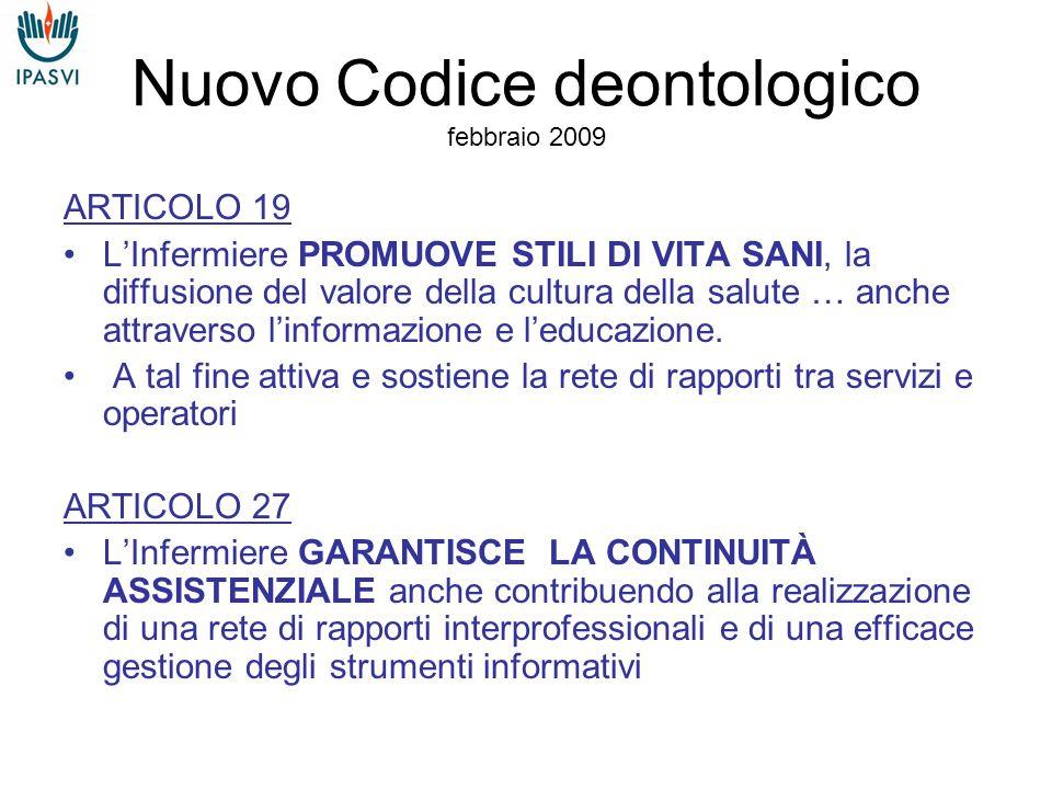 Nuovo Codice deontologico febbraio 2009 ARTICOLO 19 L'Infermiere PROMUOVE STILI DI VITA SANI, la diffusione del valore della cultura della salute … anche attraverso l'informazione e l'educazione.