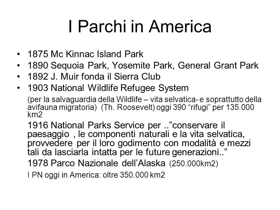 I Parchi in America 1875 Mc Kinnac Island Park 1890 Sequoia Park, Yosemite Park, General Grant Park 1892 J. Muir fonda il Sierra Club 1903 National Wi
