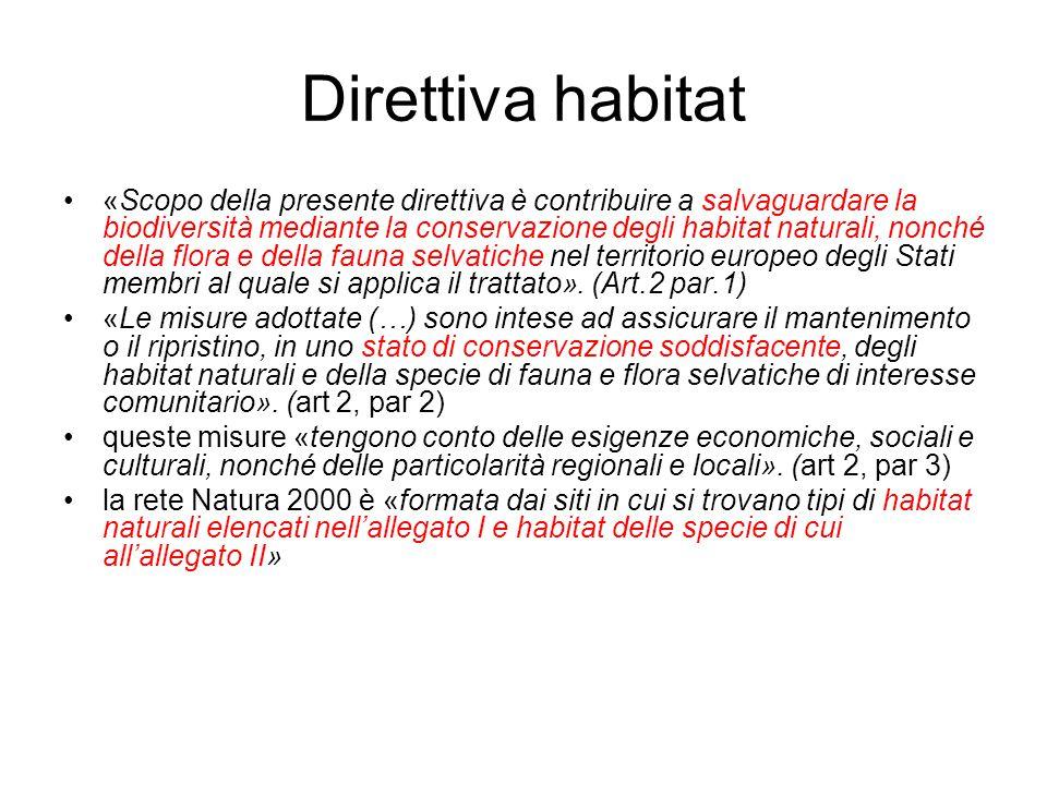 Direttiva habitat «Scopo della presente direttiva è contribuire a salvaguardare la biodiversità mediante la conservazione degli habitat naturali, nonché della flora e della fauna selvatiche nel territorio europeo degli Stati membri al quale si applica il trattato».