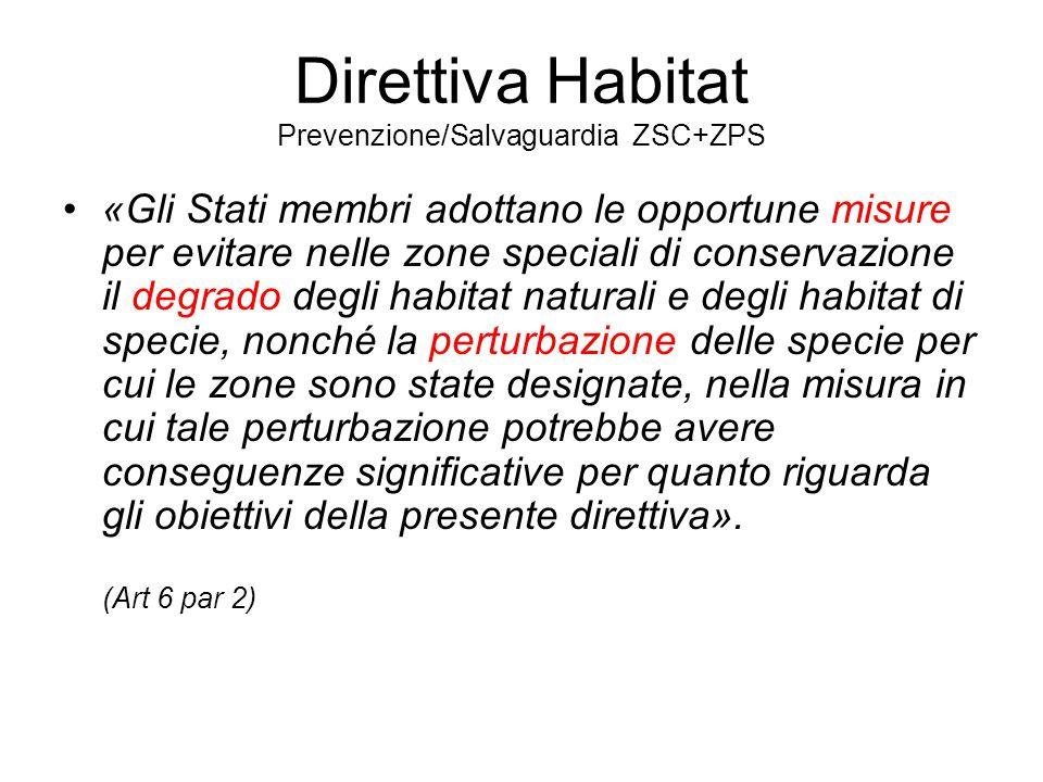 Direttiva Habitat Prevenzione/Salvaguardia ZSC+ZPS «Gli Stati membri adottano le opportune misure per evitare nelle zone speciali di conservazione il degrado degli habitat naturali e degli habitat di specie, nonché la perturbazione delle specie per cui le zone sono state designate, nella misura in cui tale perturbazione potrebbe avere conseguenze significative per quanto riguarda gli obiettivi della presente direttiva».
