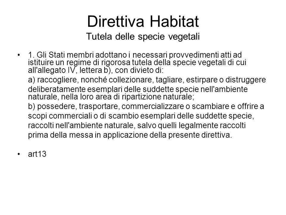 Direttiva Habitat Tutela delle specie vegetali 1. Gli Stati membri adottano i necessari provvedimenti atti ad istituire un regime di rigorosa tutela d