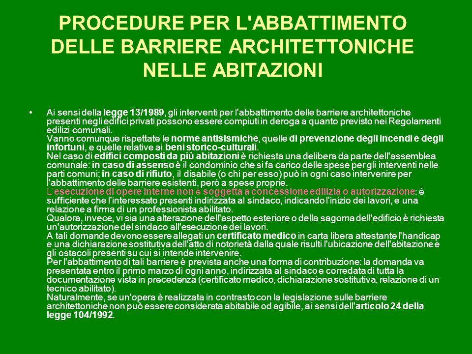 PROCEDURE PER L'ABBATTIMENTO DELLE BARRIERE ARCHITETTONICHE NELLE ABITAZIONI Ai sensi della legge 13/1989, gli interventi per l'abbattimento delle bar