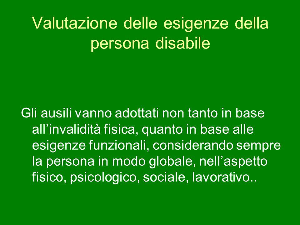 Valutazione delle esigenze della persona disabile Gli ausili vanno adottati non tanto in base all'invalidità fisica, quanto in base alle esigenze funz