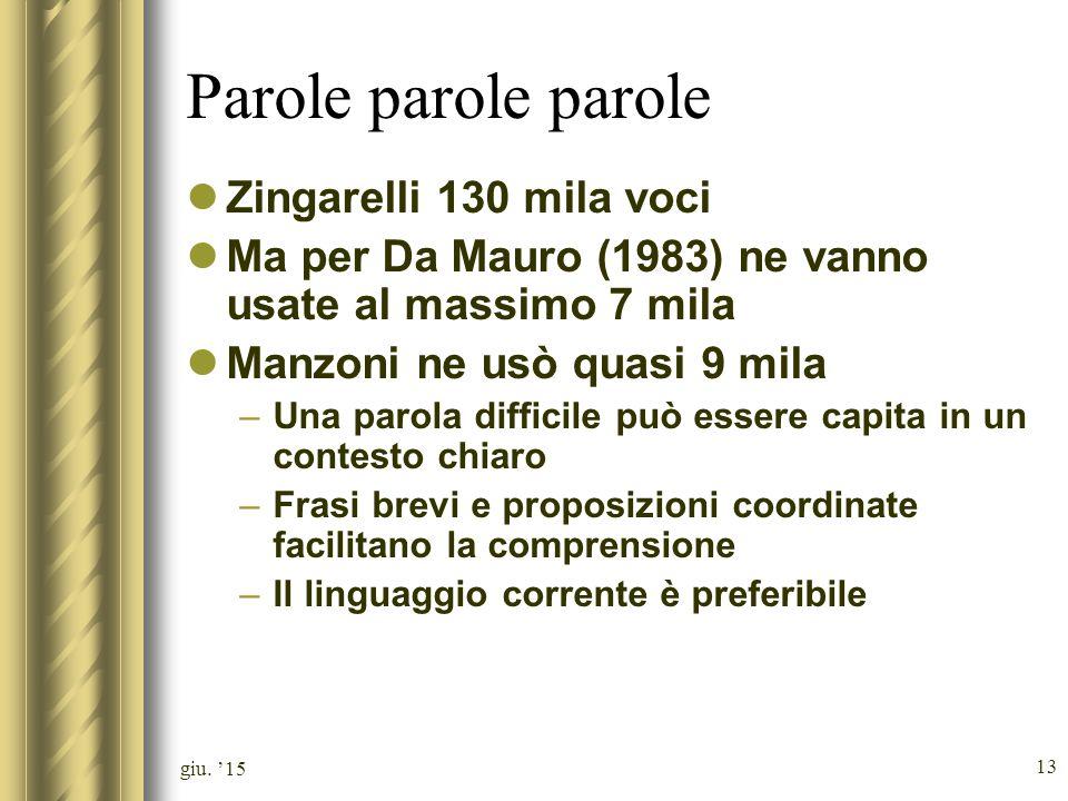 giu. '15 13 Parole parole parole Zingarelli 130 mila voci Ma per Da Mauro (1983) ne vanno usate al massimo 7 mila Manzoni ne usò quasi 9 mila –Una par