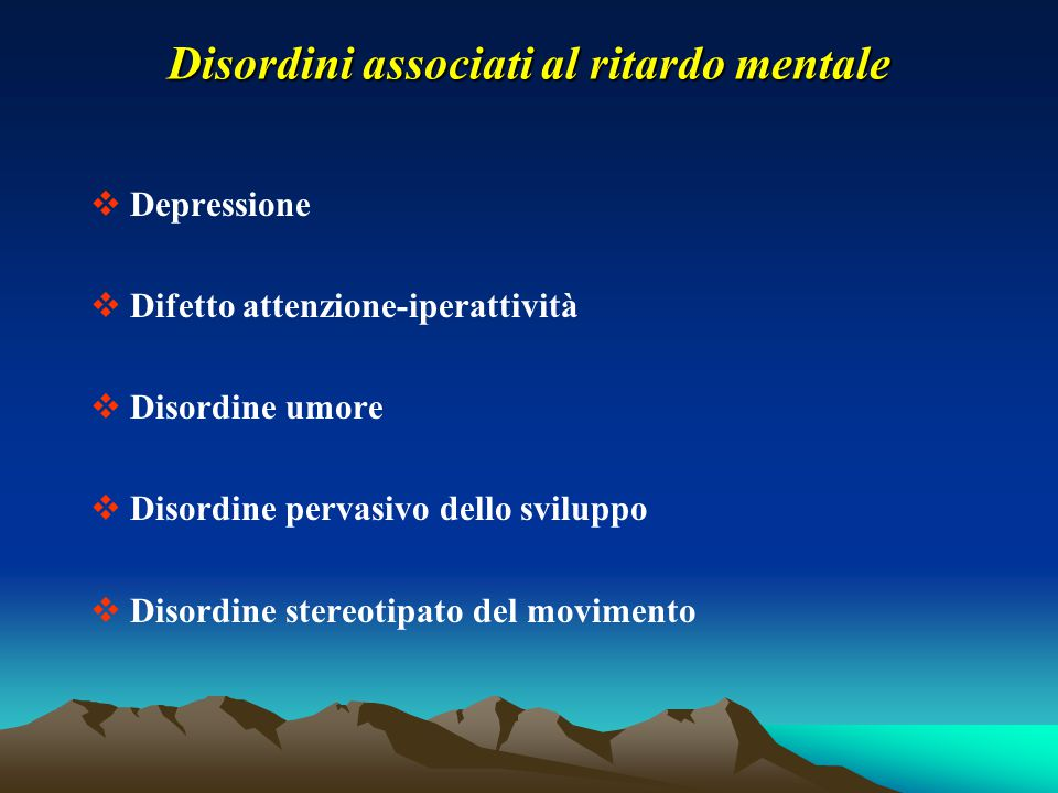 Disordini associati al ritardo mentale  Depressione  Difetto attenzione-iperattività  Disordine umore  Disordine pervasivo dello sviluppo  Disord