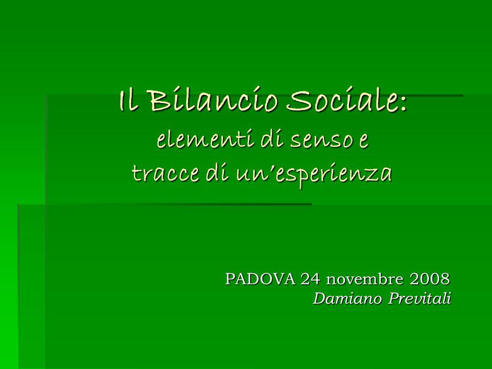 Il Bilancio Sociale: elementi di senso e tracce di un'esperienza PADOVA 24 novembre 2008 Damiano Previtali
