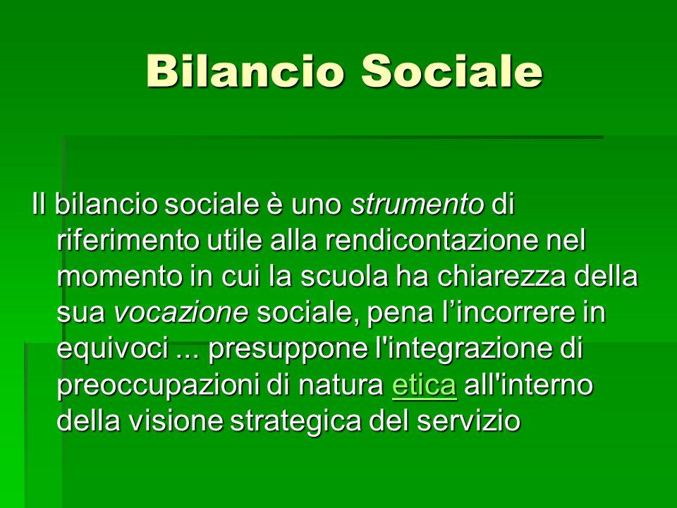 Bilancio Sociale Il bilancio sociale è uno strumento di riferimento utile alla rendicontazione nel momento in cui la scuola ha chiarezza della sua voc