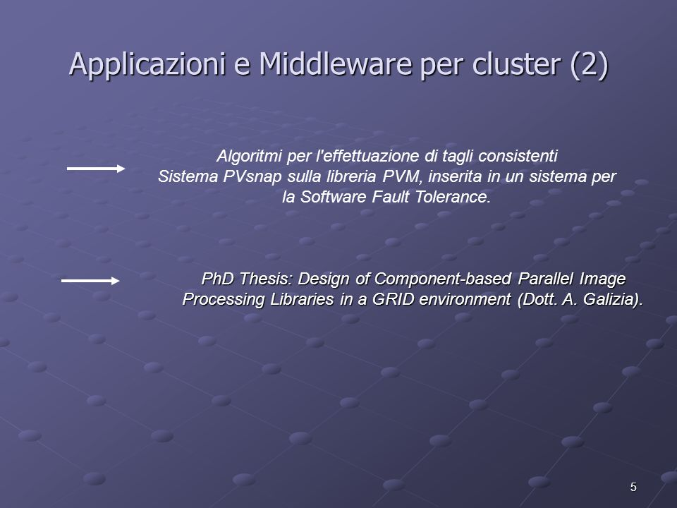 5 Applicazioni e Middleware per cluster (2) PhD Thesis: Design of Component-based Parallel Image Processing Libraries in a GRID environment (Dott.