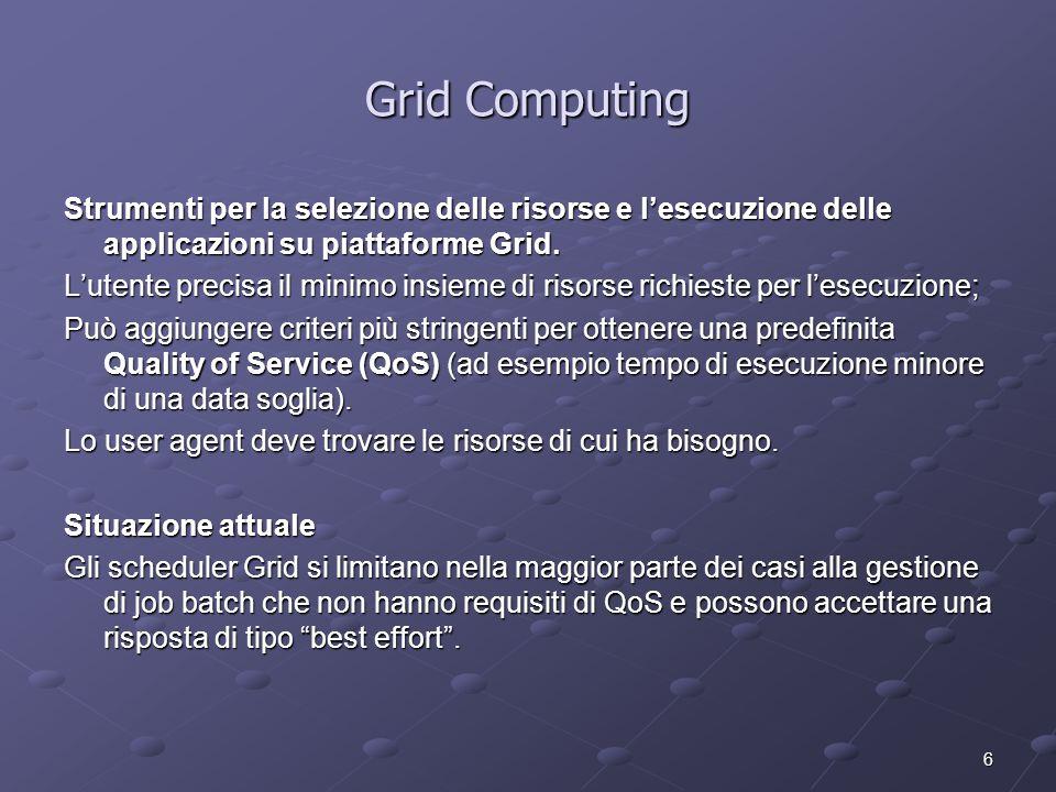 6 Grid Computing Strumenti per la selezione delle risorse e l'esecuzione delle applicazioni su piattaforme Grid.