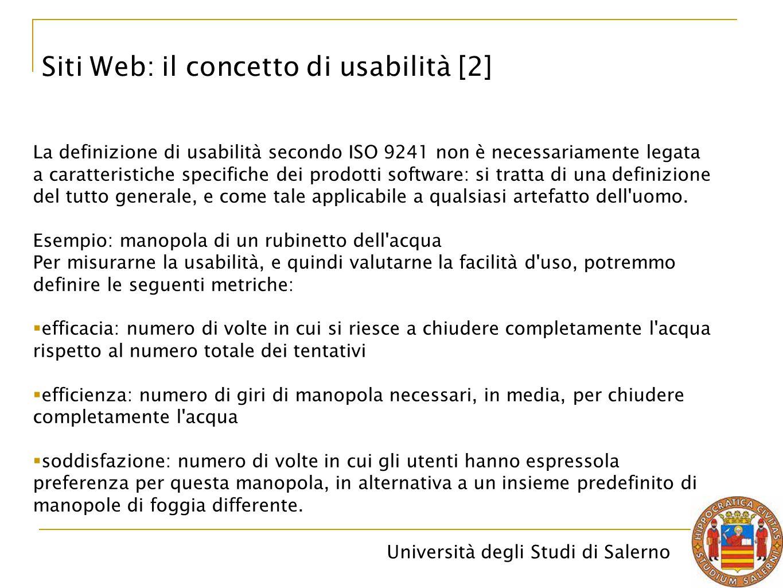 Università degli Studi di Salerno Siti Web: il concetto di usabilità [2] La definizione di usabilità secondo ISO 9241 non è necessariamente legata a c