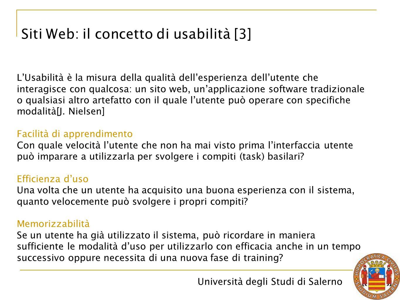Università degli Studi di Salerno Siti Web: il concetto di usabilità [3] L'Usabilità è la misura della qualità dell'esperienza dell'utente che interag