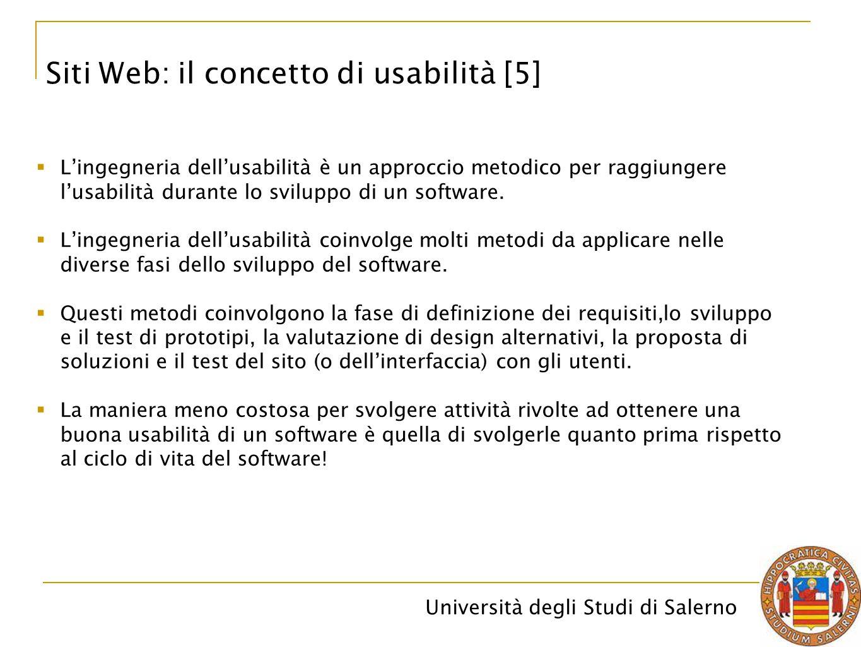 Università degli Studi di Salerno Siti Web: il concetto di usabilità [5]  L'ingegneria dell'usabilità è un approccio metodico per raggiungere l'usabi