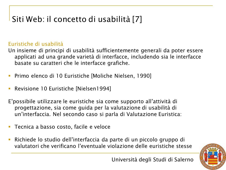 Università degli Studi di Salerno Siti Web: il concetto di usabilità [7] Euristiche di usabilità Un insieme di principi di usabilità sufficientemente