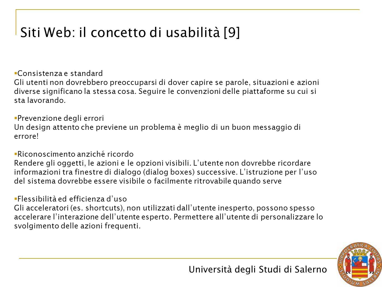 Università degli Studi di Salerno Siti Web: il concetto di usabilità [9]  Consistenza e standard Gli utenti non dovrebbero preoccuparsi di dover capi
