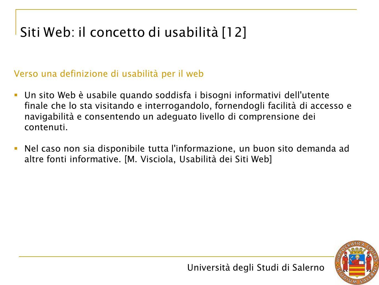Università degli Studi di Salerno Siti Web: il concetto di usabilità [12] Verso una definizione di usabilità per il web  Un sito Web è usabile quando